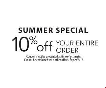 SUMMER SPECIAL 10% off YOUR ENTIRE ORDER. Coupon must be presented at time of estimate. Cannot be combined with other offers. Exp. 9/8/17.