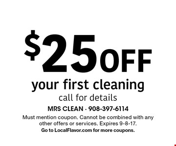 $25 Off your first cleaning. Call for details. Must mention coupon. Cannot be combined with any other offers or services. Expires 9-8-17. Go to LocalFlavor.com for more coupons.