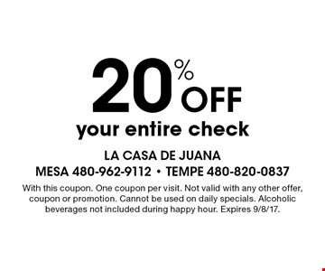 20% Off your entire check. With this coupon. One coupon per visit. Not valid with any other offer, coupon or promotion. Cannot be used on daily specials. Alcoholic beverages not included during happy hour. Expires 9/8/17.