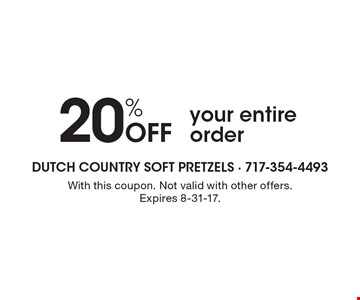 20% Off your entire order. With this coupon. Not valid with other offers.Expires 8-31-17.