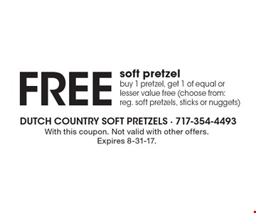 Free soft pretzel. Buy 1 pretzel, get 1 of equal or lesser value free (choose from: reg. soft pretzels, sticks or nuggets). With this coupon. Not valid with other offers. Expires 8-31-17.
