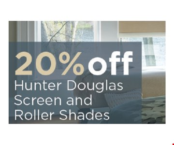 20% OFF Hunter Douglas  screen and Roller shadoes