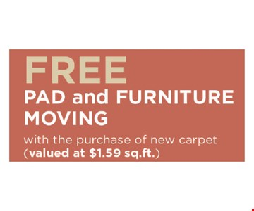 Free Pad and furniture Moving with the purchase of new carpet  ( valued at $1.59 sqsq . Ft )