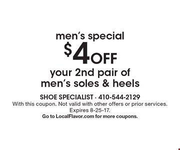 men's special $4 Off your 2nd pair of men's soles & heels. With this coupon. Not valid with other offers or prior services. Expires 8-25-17. Go to LocalFlavor.com for more coupons.