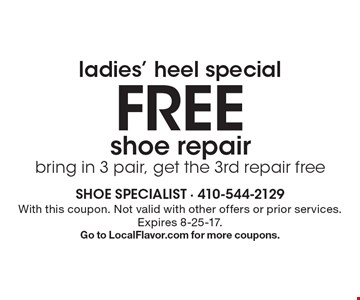 ladies' heel special FREE shoe repair bring in 3 pair, get the 3rd repair free. With this coupon. Not valid with other offers or prior services. Expires 8-25-17. Go to LocalFlavor.com for more coupons.