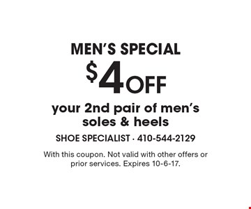Men's Special. $4 Off your 2nd pair of men's soles & heels. With this coupon. Not valid with other offers or prior services. Expires 10-6-17.