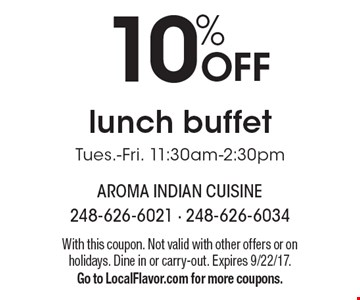 10% OFF lunch buffet Tues.-Fri. 11:30am-2:30pm. With this coupon. Not valid with other offers or on holidays. Dine in or carry-out. Expires 9/22/17. Go to LocalFlavor.com for more coupons.