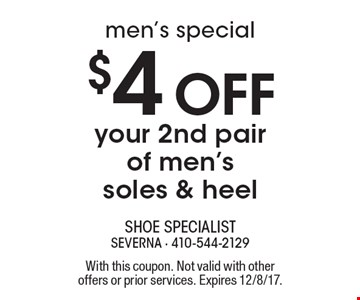 men's special - $4 Off your 2nd pair of men's soles & heel. With this coupon. Not valid with other offers or prior services. Expires 12/8/17.