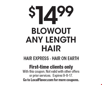 $14.99 Blowout ANY LENGTH HAIR. First-time clients only. With this coupon. Not valid with other offers or prior services. Expires 9-8-17. Go to LocalFlavor.com for more coupons.