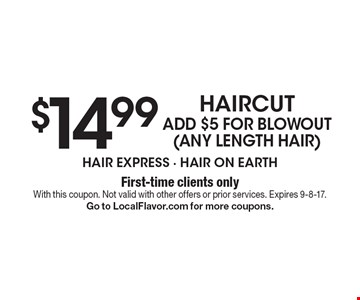 $14.99 Haircut Add $5 For Blowout (Any Length Hair). First-time clients only. With this coupon. Not valid with other offers or prior services. Expires 9-8-17. Go to LocalFlavor.com for more coupons.