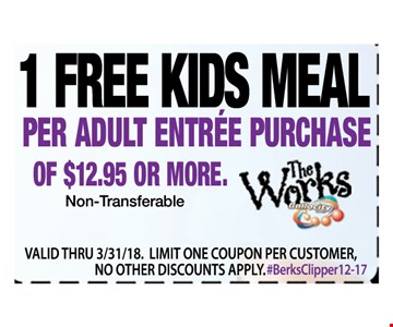 1 free kids Meal per adult entree purchase of $12.95 or more