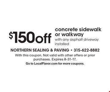 $150 off concrete sidewalk or walkway with any asphalt driveway installed. With this coupon. Not valid with other offers or prior purchases. Expires 8-31-17. Go to LocalFlavor.com for more coupons.