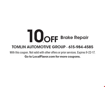 10% off Brake Repair. With this coupon. Not valid with other offers or prior services. Expires 9-22-17. Go to LocalFlavor.com for more coupons.