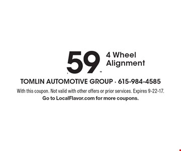 $59.95 4 Wheel Alignment. With this coupon. Not valid with other offers or prior services. Expires 9-22-17. Go to LocalFlavor.com for more coupons.