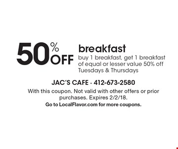 50% Off breakfast - buy 1 breakfast, get 1 breakfast of equal or lesser value 50% off, Tuesdays & Thursdays. With this coupon. Not valid with other offers or prior purchases. Expires 2/2/18. Go to LocalFlavor.com for more coupons.