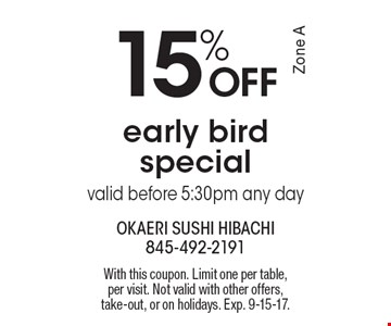 15% off early bird special. Valid before 5:30pm any day. With this coupon. Limit one per table, per visit. Not valid with other offers, take-out, or on holidays. Exp. 9-15-17. Zone A