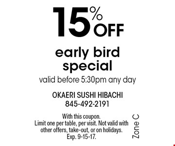 15% OFF early bird special valid before 5:30pm any day. With this coupon. Limit one per table, per visit. Not valid with other offers, take-out, or on holidays. Exp. 9-15-17.