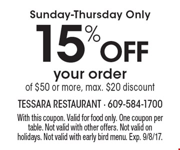 Sunday-Thursday Only 15% Off your order of $50 or more, max. $20 discount. With this coupon. Valid for food only. One coupon per table. Not valid with other offers. Not valid on holidays. Not valid with early bird menu. Exp. 9/8/17.
