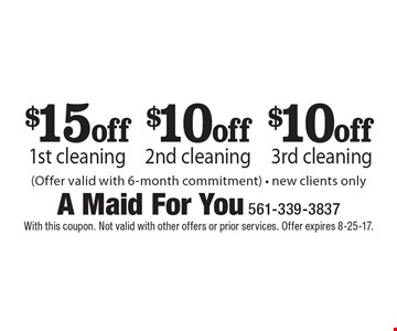 $15 off 1st cleaning, $10 off 2nd cleaning, $10 off 3rd cleaning (Offer valid with 6-month commitment) - new clients only. With this coupon. Not valid with other offers or prior services. Offer expires 8-25-17.