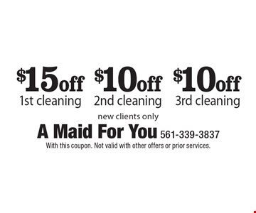 $15 off 1st cleaning. $10 off 2nd cleaning. $10 off 3rd cleaning. New clients only. With this coupon. Not valid with other offers or prior services.