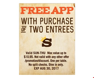 Free app with purchase of two entrees. Valid Sun.-Thu. Max value up to $10.95. Not valid with any other offer/promotion/discount. One per table. No split checks. Dine in only. Expires August 30, 2017.