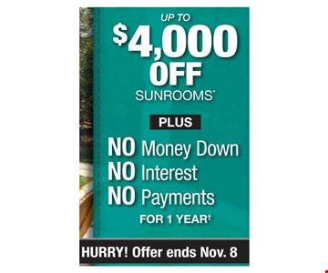 up to $4,000 off sunrooms plus no money down, no interest, no payments for 1 year