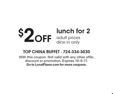 $2 Off lunch for 2 adult prices - dine in only. With this coupon. Not valid with any other offer, discount or promotion. Expires 10-6-17. Go to LocalFlavor.com for more coupons.