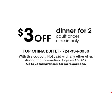 $3 off dinner for 2. Adult prices. Dine in only. With this coupon. Not valid with any other offer, discount or promotion. Expires 12-8-17.Go to LocalFlavor.com for more coupons.