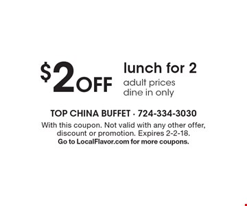 $2 off lunch for 2. Adult prices dine in only. With this coupon. Not valid with any other offer, discount or promotion. Expires 2-2-18. Go to LocalFlavor.com for more coupons.