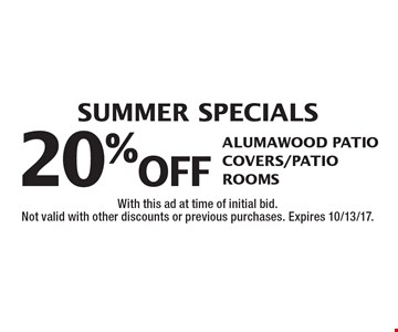 SUMMER SPECIALS. 20% off Alumawood Patio Covers/Patio Rooms. With this ad at time of initial bid. Not valid with other discounts or previous purchases. Expires 10/13/17.