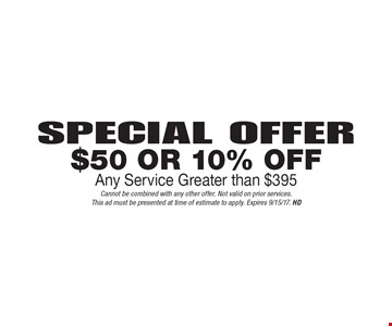 Special Offer $50 Or 10% Off Any Service Greater than $395. Cannot be combined with any other offer. Not valid on prior services.This ad must be presented at time of estimate to apply. Expires 9/15/17. HD