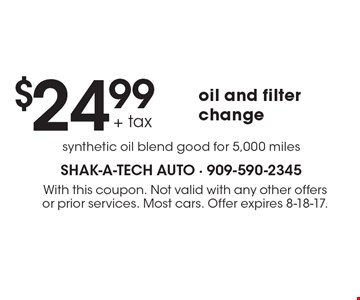 $24.99 + Tax Oil And Filter Change. Synthetic oil blend good for 5,000 miles. With this coupon. Not valid with any other offers or prior services. Most cars. Offer expires 8-18-17.