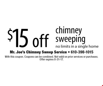 $15 off chimney sweeping. No limits in a single home. With this coupon. Coupons can be combined. Not valid on prior services or purchases. Offer expires 8-31-17.