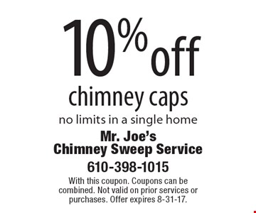 10% off chimney caps. No limits in a single home. With this coupon. Coupons can be combined. Not valid on prior services or purchases. Offer expires 8-31-17.