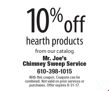 10% off hearth products from our catalog. With this coupon. Coupons can be combined. Not valid on prior services or purchases. Offer expires 8-31-17.
