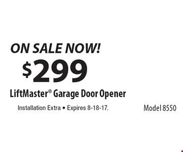 ON SALE NOW! $299 LiftMaster Garage Door Opener Model 8550. Installation Extra. Expires 8-18-17.