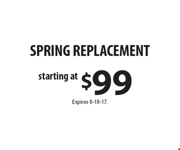 SPRING REPLACEMENT Starting at $99. Expires 8-18-17.