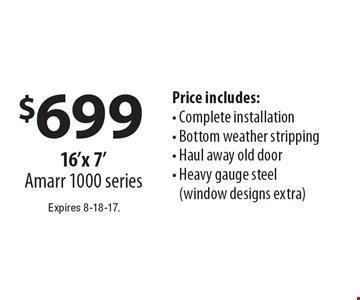 $699 16'x 7'Amarr 1000 series. Price includes: Complete installation, Bottom weather stripping, Haul away old door, Heavy gauge steel (window designs extra). Expires 8-18-17.