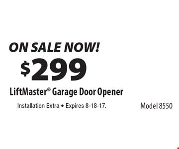 ON SALE NOW! $299 LiftMaster Garage Door Opener Model 8550 . Installation Extra - Expires 8-18-17.