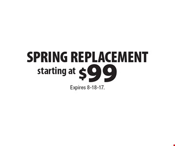 starting at $99 SPRING REPLACEMENT. Expires 8-18-17.