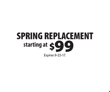 starting at $99 SPRING REPLACEMENT. Expires 9-22-17.