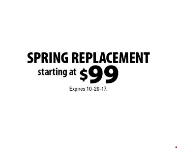 SPRING REPLACEMENT starting at $99. Expires 10-20-17.