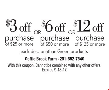 $3 off purchase of $25 or more OR $6 off purchase of $50 or more OR $12 off purchase of $125 or more. Excludes Jonathan Green products. With this coupon. Cannot be combined with any other offers. Expires 9-18-17.