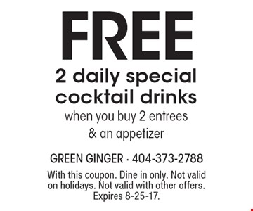 Free 2 daily special cocktail drinks when you buy 2 entrees & an appetizer. With this coupon. Dine in only. Not valid on holidays. Not valid with other offers. Expires 8-25-17.