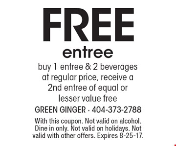 Free entree. Buy 1 entree & 2 beverages at regular price, receive a 2nd entree of equal or lesser value free. With this coupon. Not valid on alcohol. Dine in only. Not valid on holidays. Not valid with other offers. Expires 8-25-17.
