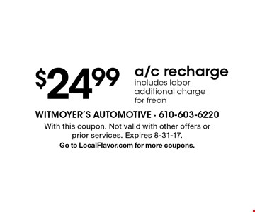 $24.99 a/c recharge. Includes labor additional charge for freon. With this coupon. Not valid with other offers or prior services. Expires 8-31-17.Go to LocalFlavor.com for more coupons.