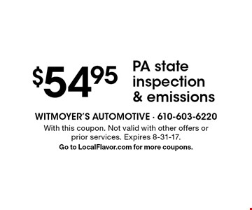 $54.95 PA state inspection & emissions. With this coupon. Not valid with other offers or prior services. Expires 8-31-17. Go to LocalFlavor.com for more coupons.