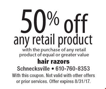 50% off any retail product with the purchase of any retail product of equal or greater value. With this coupon. Not valid with other offers or prior services. Offer expires 8/31/17.