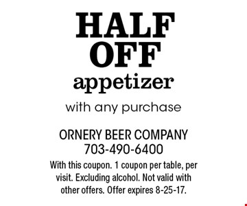 Half off appetizer with any purchase. With this coupon. 1 coupon per table, per visit. Excluding alcohol. Not valid with other offers. Offer expires 8-25-17.
