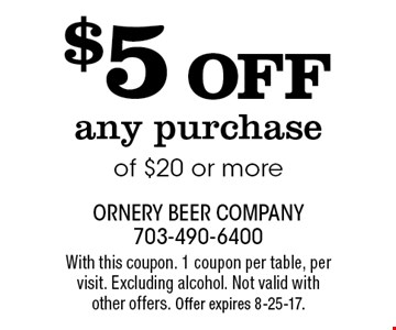 $5 off any purchase of $20 or more. With this coupon. 1 coupon per table, per visit. Excluding alcohol. Not valid with other offers. Offer expires 8-25-17.